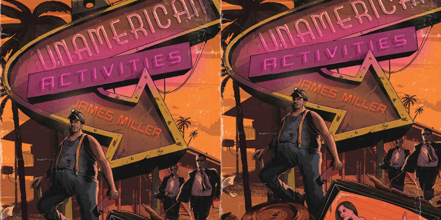 BOOK REVIEW: UnAmerican Activities by James Miller